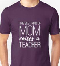 The Best Kind Of Mom Raises A Teacher Unisex T-Shirt