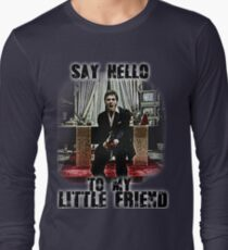 say hello to my little friend Long Sleeve T-Shirt