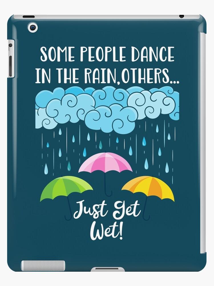 Inspirational Motivational Design Dancing In The Rain Ipad Case Skin By Birdie056