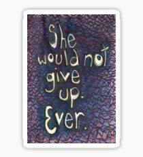 She Would Not Give Up, Ever Sticker