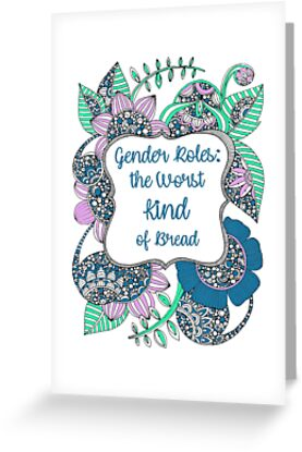 Gender roles the worst kind of bread greeting cards by gender roles the worst kind of bread by phanisinlove m4hsunfo
