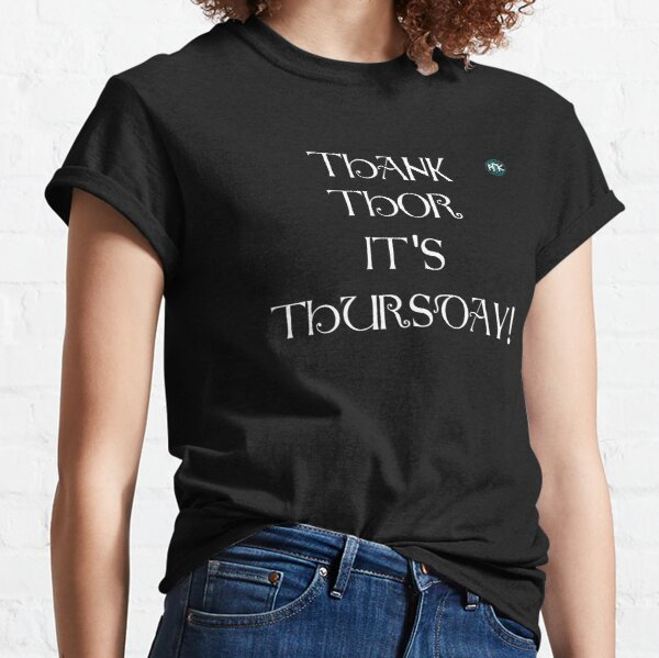 Thank Thor it's Thursday! Classic T-Shirt