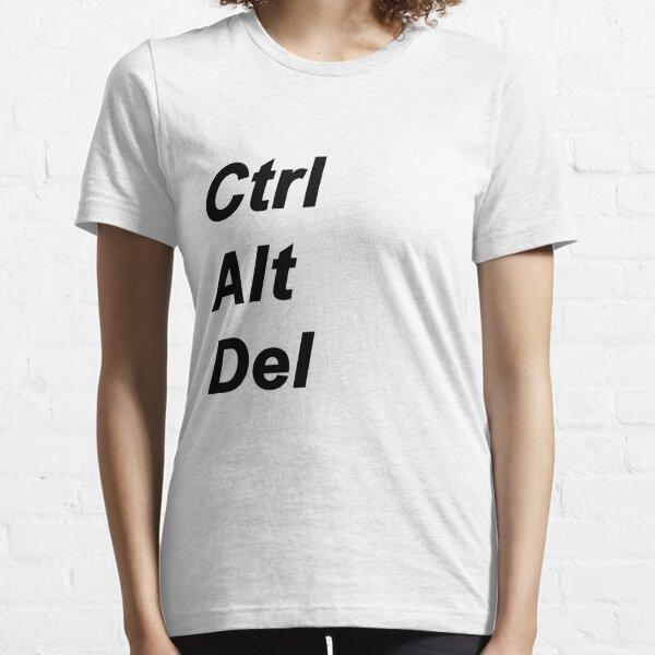 Control Alt Delete - Ctrl + Alt + Del  Essential T-Shirt