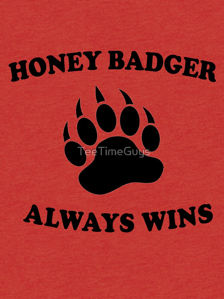 Honey Badgers Always Wins Tri Blend T Shirt By Teetimeguys Redbubble