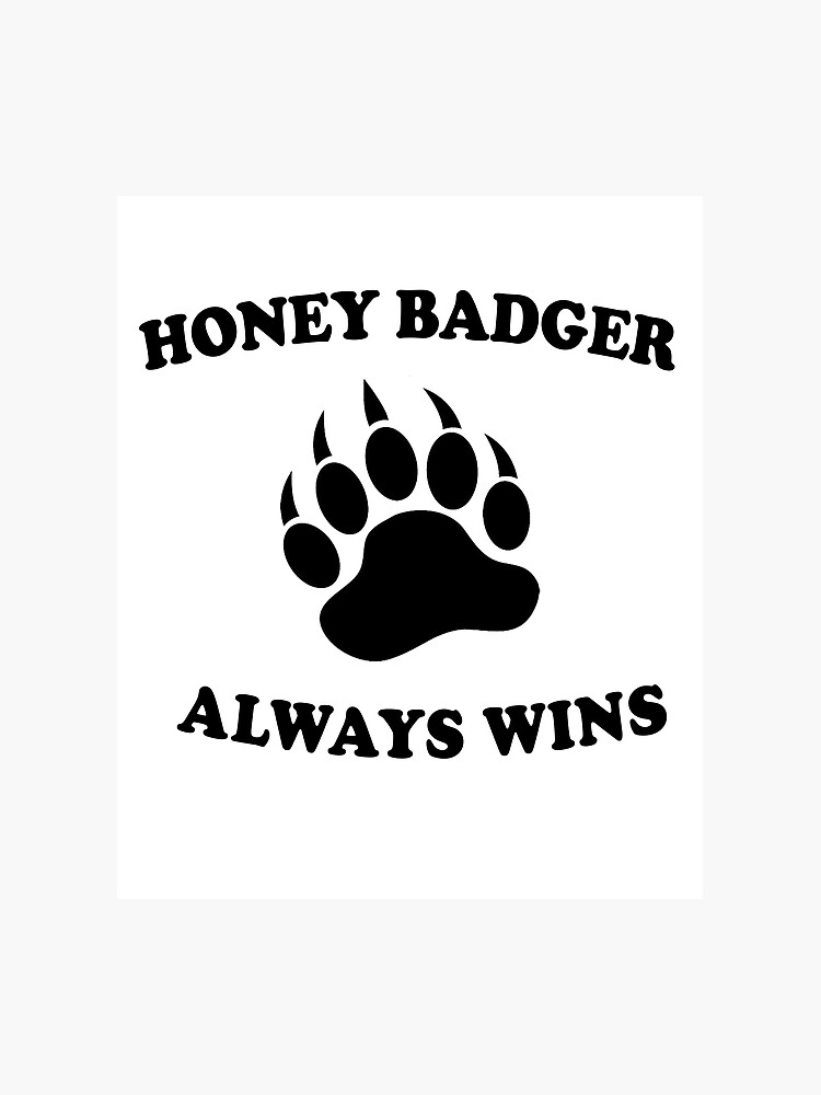 Honey Badgers Always Wins Photographic Print By Teetimeguys