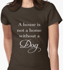 A House Is Not A Home Without A Dog White Text Women's Fitted T-Shirt