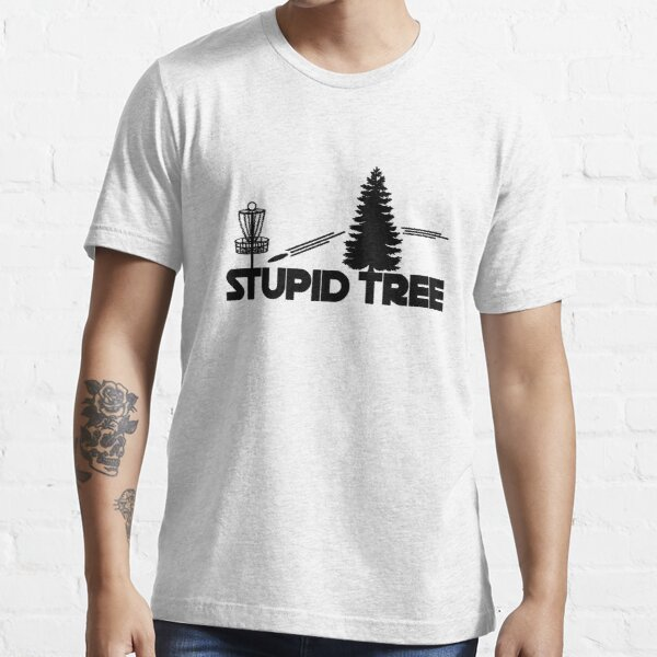 Stupid Tree  | Frolf Disc Golf  Essential T-Shirt