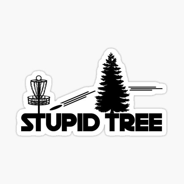 Stupid Tree  | Frolf Disc Golf  Sticker
