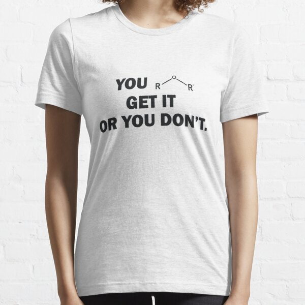 You Either Get It Or You Don't    Ether Molecule  Essential T-Shirt