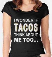 I Wonder If Tacos Think About Me Too Funny  Women's Fitted Scoop T-Shirt
