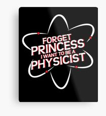 Forget Princess I Want To Be A Physicist | Funny Metal Print