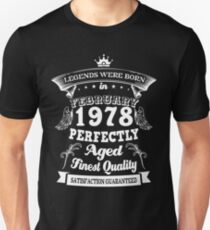 Legend Were Born In February 1978 Perfectly Aged Finest Quality Limited Edition Unisex T-Shirt