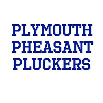Plymouth Pheasant Pluckers by RobertBell