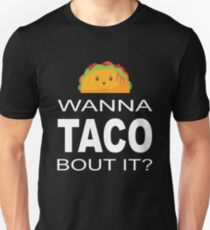 Wanna Taco Bout It T Shirt  T-Shirt