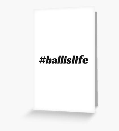 #ballislife Greeting Card