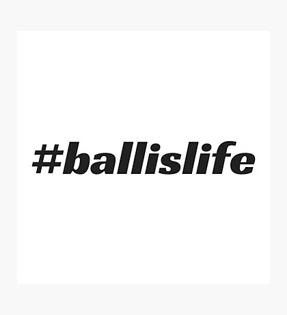 #ballislife Photographic Print