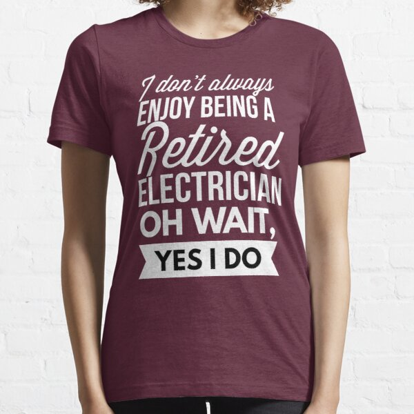 Retired Electrician Fix It Yourself T-shirt Funny Electrician Gift Tee Shirt