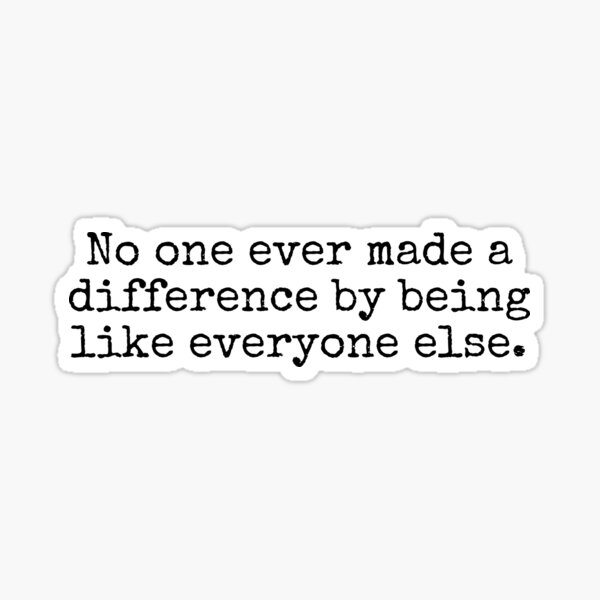 No one ever made a difference... Sticker
