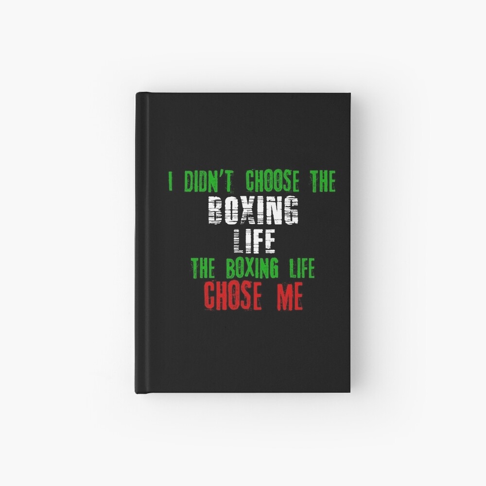 I Didn T Choose The Boxing Life The Bak Boxing Chose Me Hardcover Journal By Martialartsnerd Redbubble