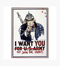 I want you to join the Hunt. Photographic Print