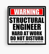 Warning Structural Engineer Hard At Work Do Not Disturb Canvas Print