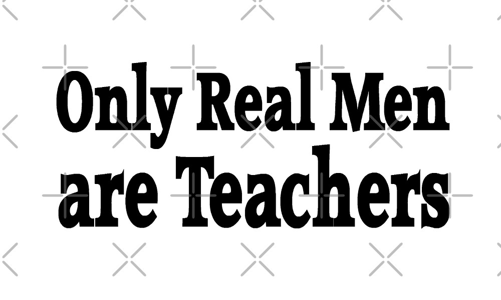 Only Real Men Are Teachers - Funny Teacher T Shirt  by greatshirts