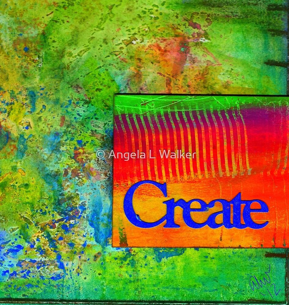 CREATE by © Angela L Walker