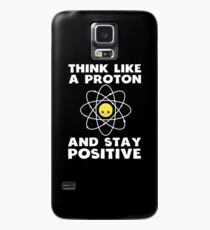Funny Science Think Like A Proton And Stay Positive Shirt Case/Skin for Samsung Galaxy