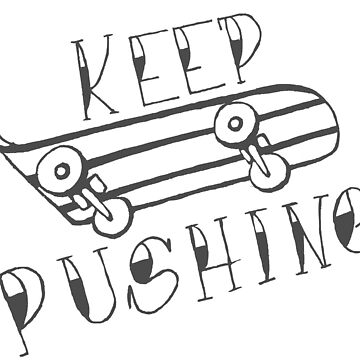 Keep Pushing - Skateboard by Prettayboyart