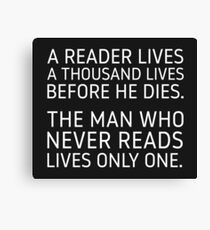 A Reader Lives a Thousand Lives Before He Dies. Canvas Print