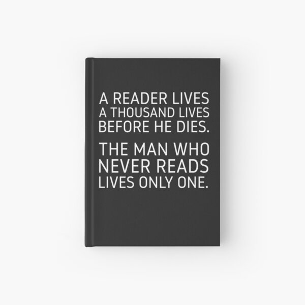 A Reader Lives a Thousand Lives Before He Dies. Hardcover Journal