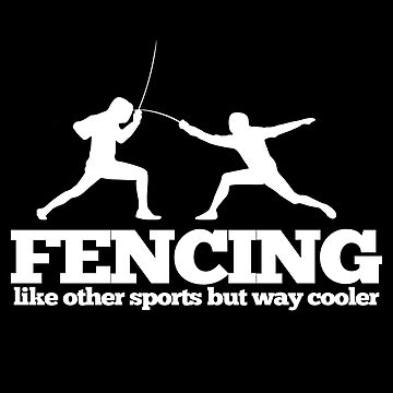 Fencing Funny Design - Like Other Sports But Way Cooler by kudostees
