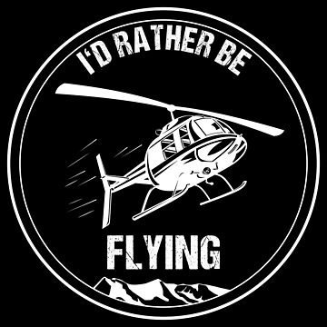 Retro Helicopter Pilot Shirt I'd Rather be Flying Christmas Gift by stearman