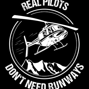 Real Pilots Don't need Runways Helicopter T-Shirt Christmas Gift by stearman