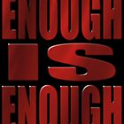 ENOUGH IS ENOUGH by Paparaw