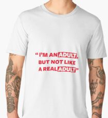 Adult, Not Like A Real Adult Men's Premium T-Shirt