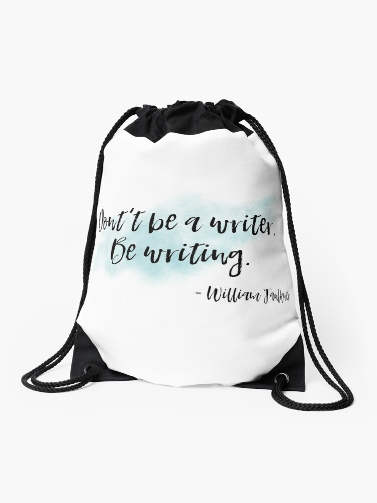 Dont Be A Writer Be Writing