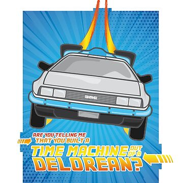 """""""Do you built a time machine out of Delorean?"""" by gdfStudio"""