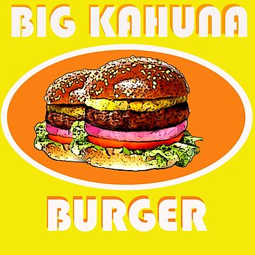 BIG KAHUNA BURGER / AS SEEN ON PULP FICTION retro by MaskedMarvel