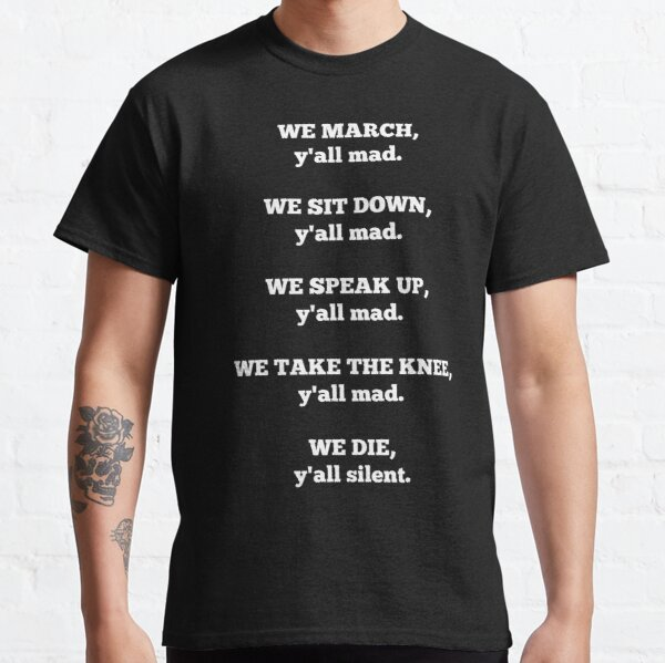 We March, Y'all mad. Classic T-Shirt