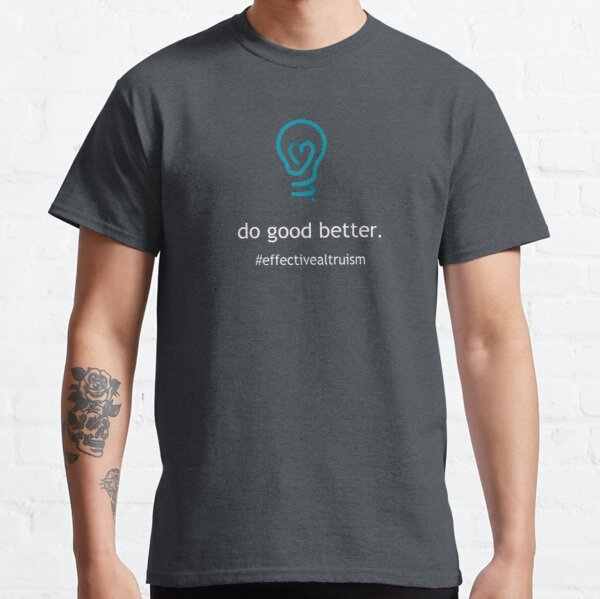 Do good better (with white text) Classic T-Shirt