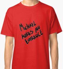 Michael Makes an Entrance Classic T-Shirt