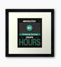 Absolutely No Working During Craps Hours Framed Print