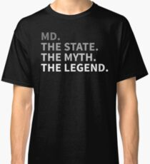 Maryland - The State The Myth The Legend T Shirt I Love MD Classic T-Shirt