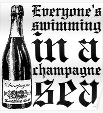 Everyone's Swimming In A Champagne Sea Poster