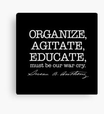 ORGANIZE AGITATE EDUCATE must be our war cry Susan B Anthony quote Votes for Women Suffrage Feminist Feminism  Canvas Print