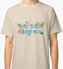 Eat Shit and Die Classic T-Shirt