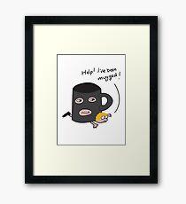 You've Been Mugged! Framed Print