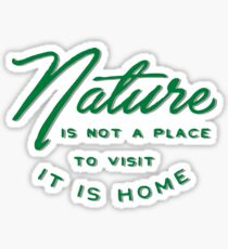 Nature is not a Place to Visit it is Home Sticker