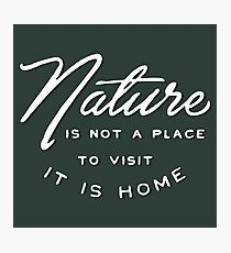 Nature is not a Place to Visit it is Home Photographic Print
